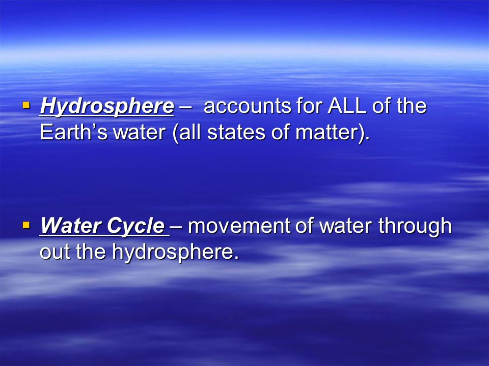  Hydrosphere – accounts for ALL of the Earth's water (all states of matter).