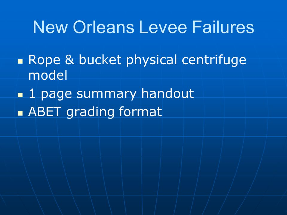 New Orleans Levee Failures Rope & bucket physical centrifuge model 1 page summary handout ABET grading format