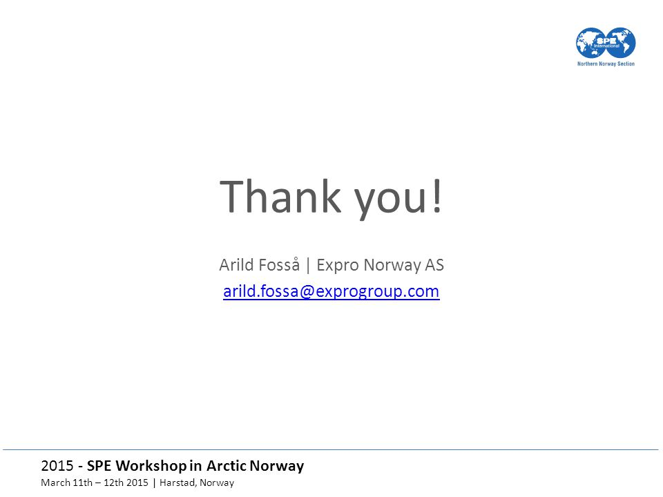 2015 - SPE Workshop in Arctic Norway March 11th – 12th 2015 | Harstad, Norway Thank you.