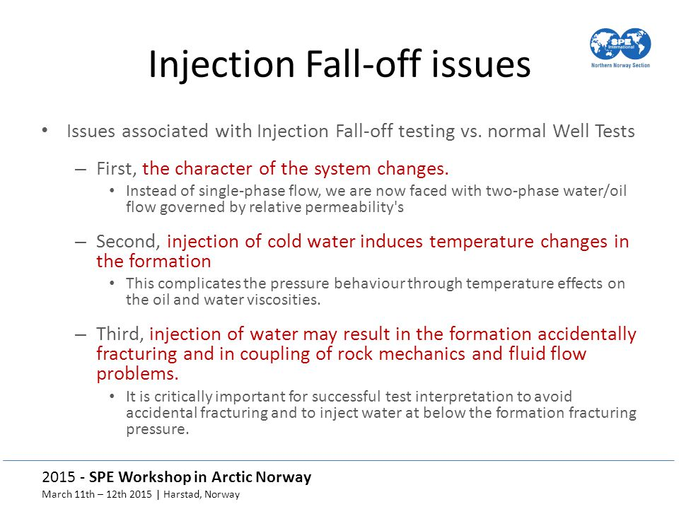 2015 - SPE Workshop in Arctic Norway March 11th – 12th 2015 | Harstad, Norway Injection Fall-off issues Issues associated with Injection Fall-off testing vs.