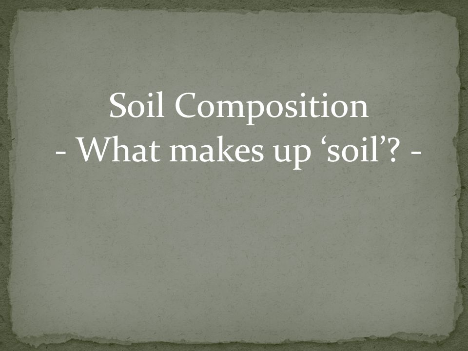 Soil Composition - What makes up 'soil' -
