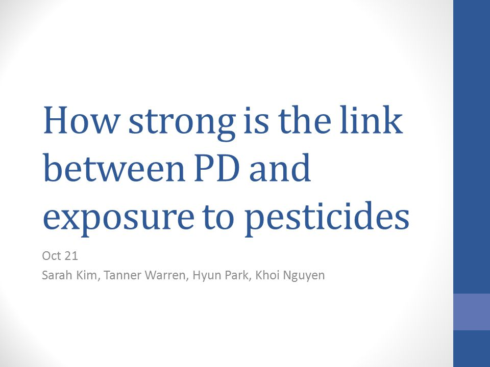 How strong is the link between PD and exposure to pesticides Oct 21 Sarah Kim, Tanner Warren, Hyun Park, Khoi Nguyen