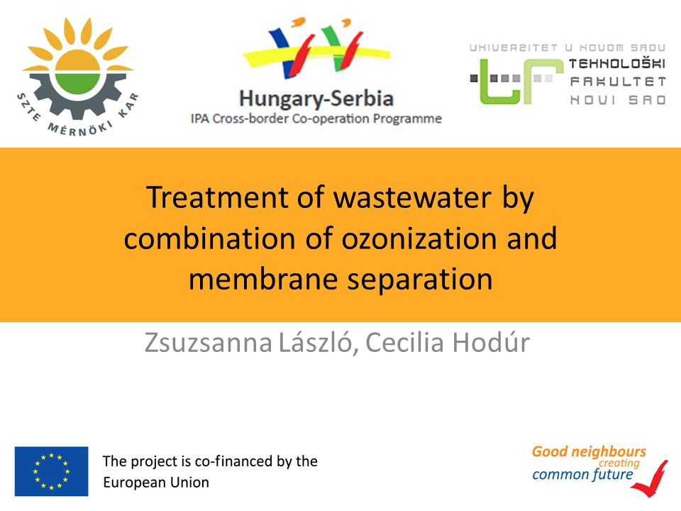 Treatment of wastewater by combination of ozonization and membrane separation Zsuzsanna László, Cecilia Hodúr