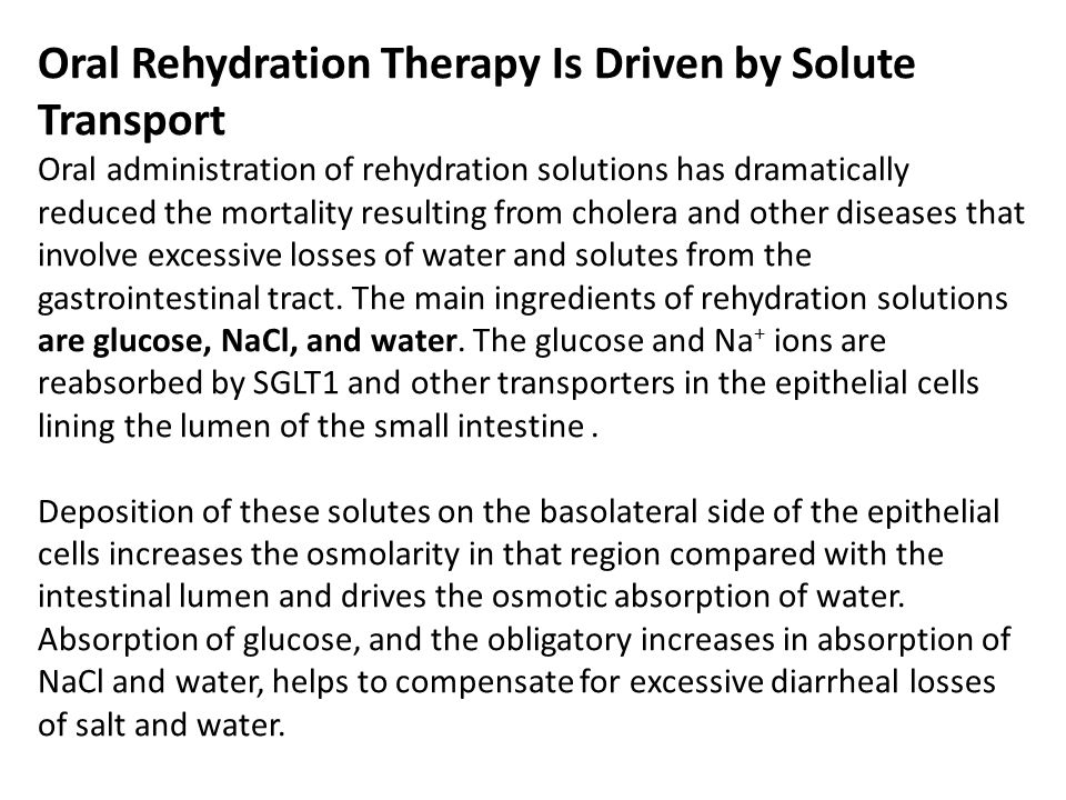 Oral Rehydration Therapy Is Driven by Solute Transport Oral administration of rehydration solutions has dramatically reduced the mortality resulting f