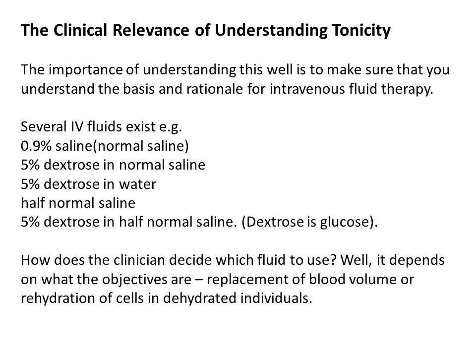 The Clinical Relevance of Understanding Tonicity The importance of understanding this well is to make sure that you understand the basis and rationale