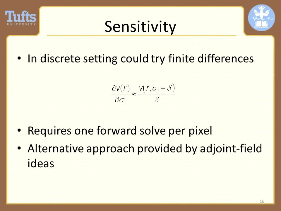 Sensitivity In discrete setting could try finite differences Requires one forward solve per pixel Alternative approach provided by adjoint-field ideas 16