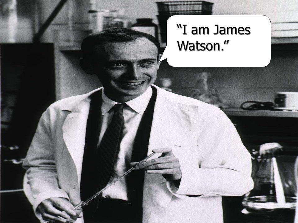 I am James Watson.