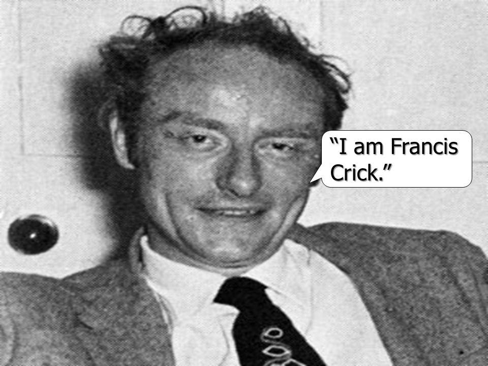 """""""I am Francis Crick."""""""