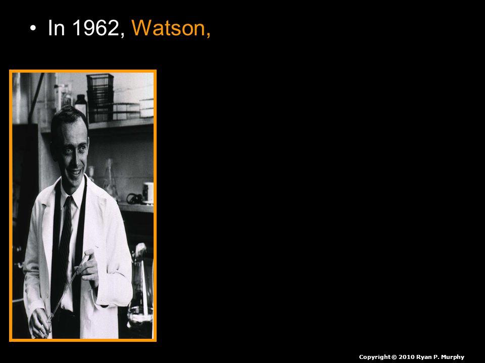 In 1962, Watson, Copyright © 2010 Ryan P. Murphy