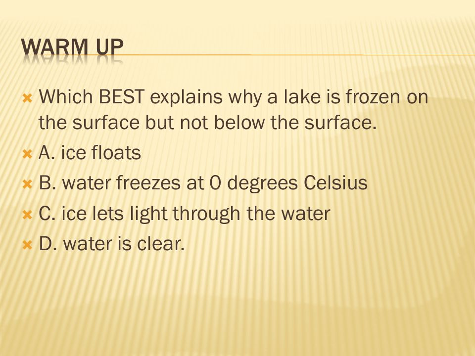  Which BEST explains why a lake is frozen on the surface but not below the surface.