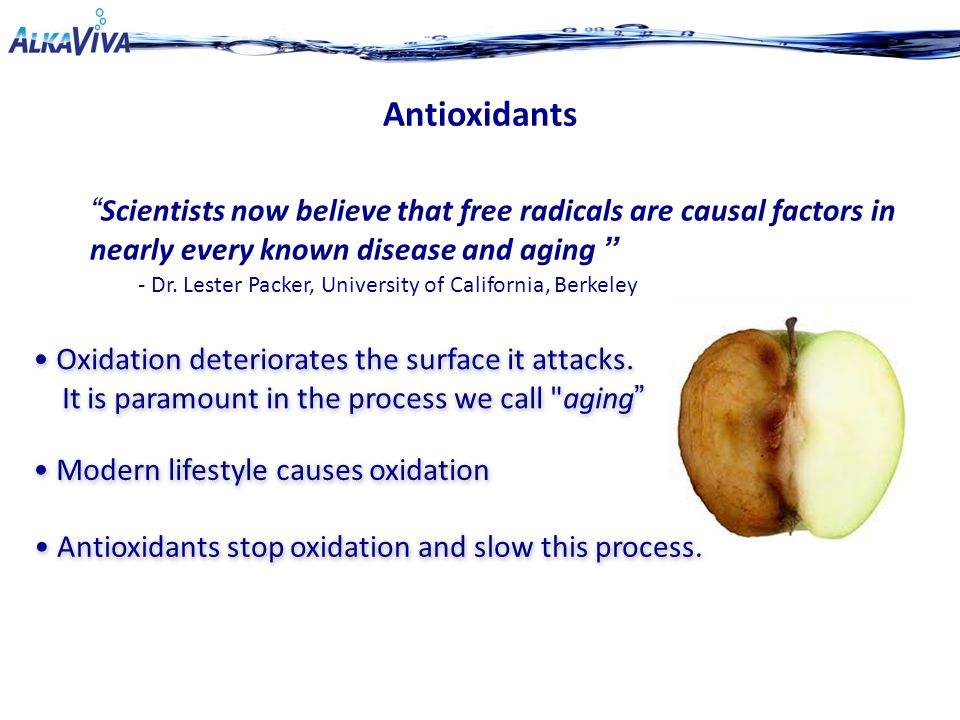Antioxidants Scientists now believe that free radicals are causal factors in nearly every known disease and aging - Dr.