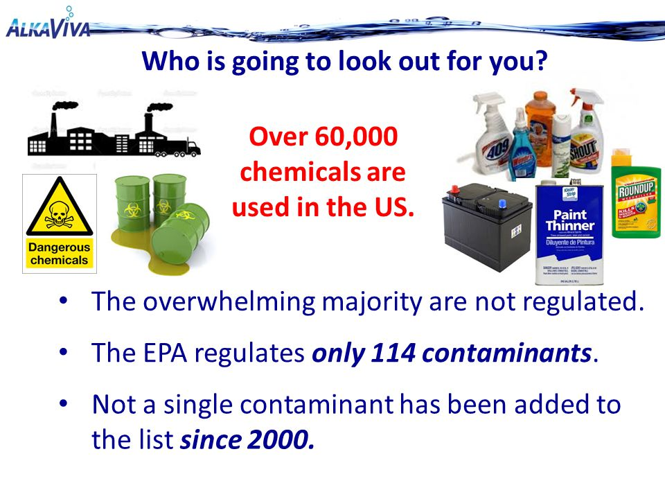 The EPA regulates only 114 contaminants.