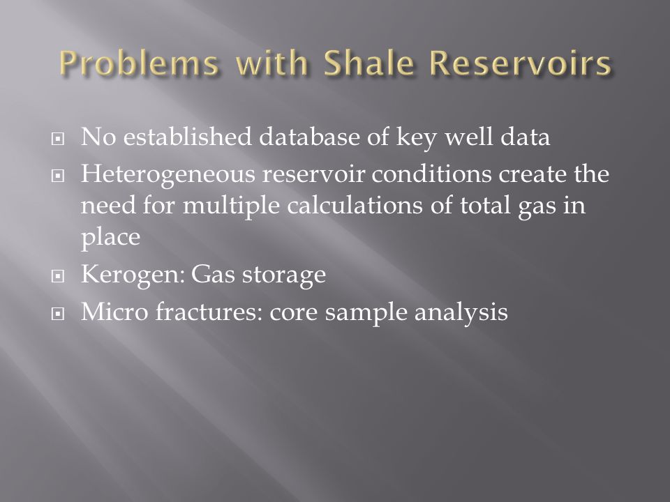  No established database of key well data  Heterogeneous reservoir conditions create the need for multiple calculations of total gas in place  Kero
