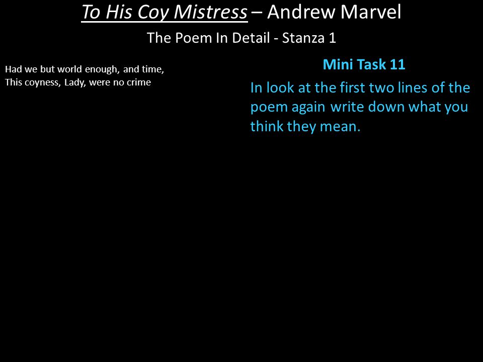 To His Coy Mistress – Andrew Marvel Mini Task 11 In look at the first two lines of the poem again write down what you think they mean.
