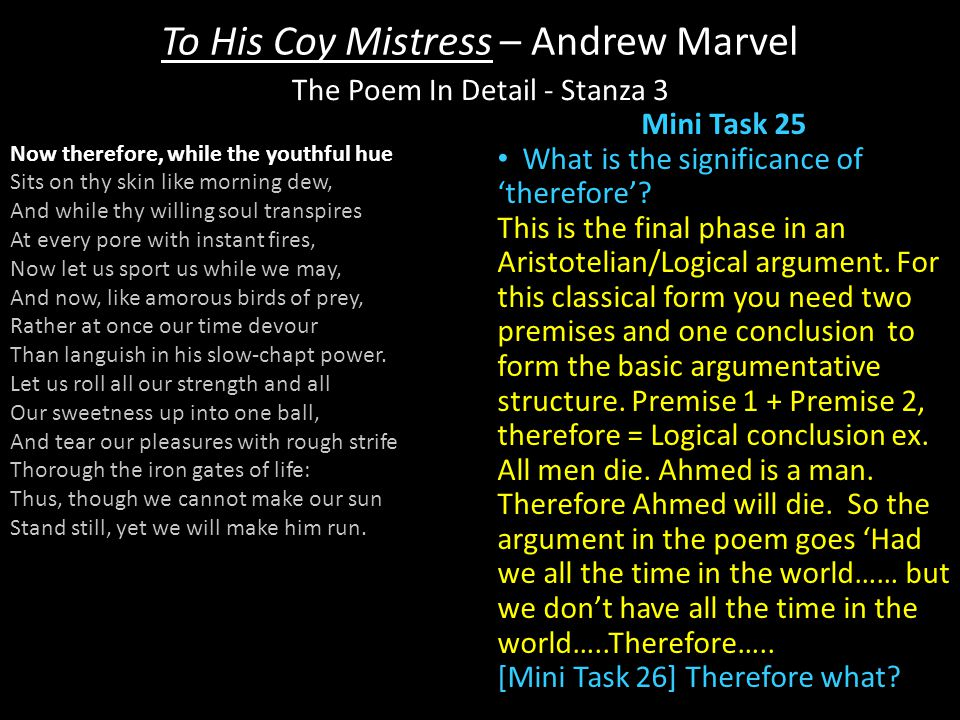 To His Coy Mistress – Andrew Marvel Mini Task 25 What is the significance of 'therefore'.