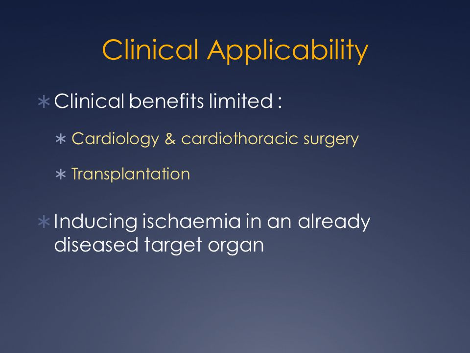 Clinical Applicability  Clinical benefits limited :  Cardiology & cardiothoracic surgery  Transplantation  Inducing ischaemia in an already diseased target organ