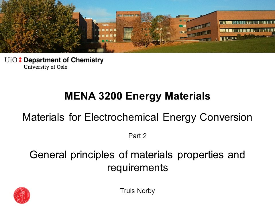 MENA 3200 Energy Materials Materials for Electrochemical Energy Conversion Part 2 General principles of materials properties and requirements Truls No