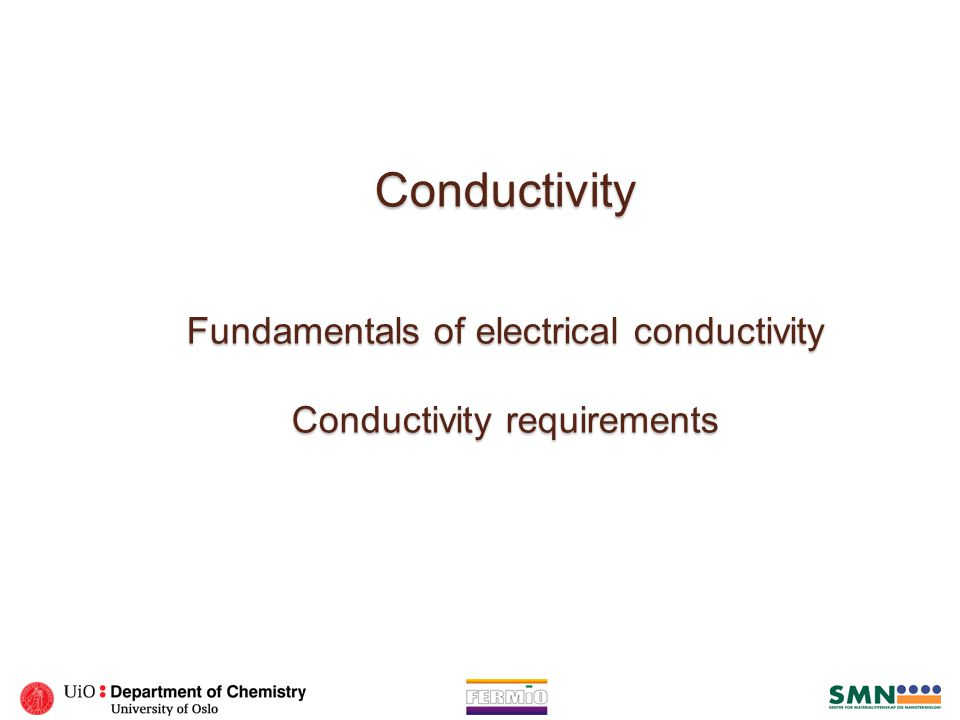 Conductivity Fundamentals of electrical conductivity Conductivity requirements