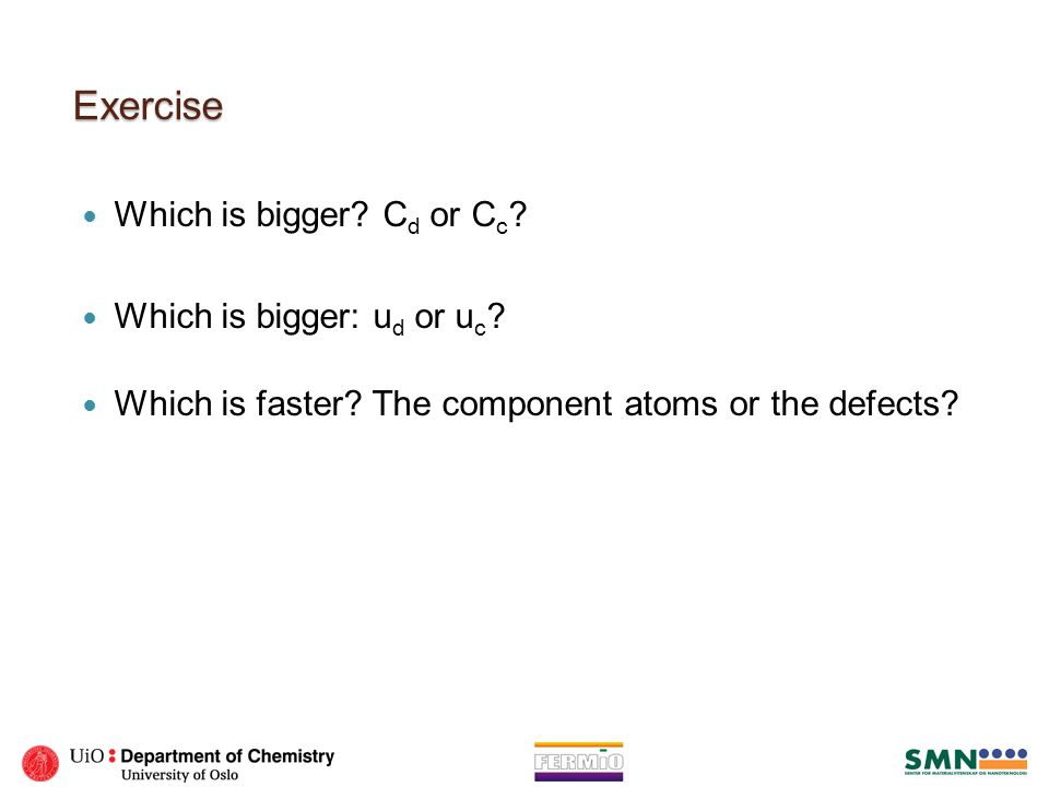 Exercise Which is bigger? C d or C c ? Which is bigger: u d or u c ? Which is faster? The component atoms or the defects?