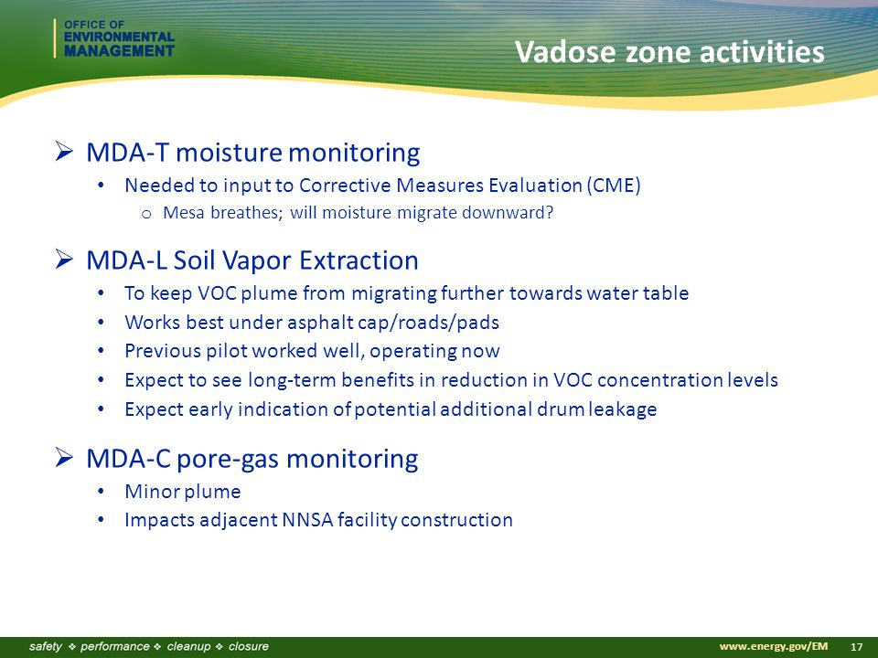 www.energy.gov/EM 17 Vadose zone activities  MDA-T moisture monitoring Needed to input to Corrective Measures Evaluation (CME) o Mesa breathes; will moisture migrate downward.