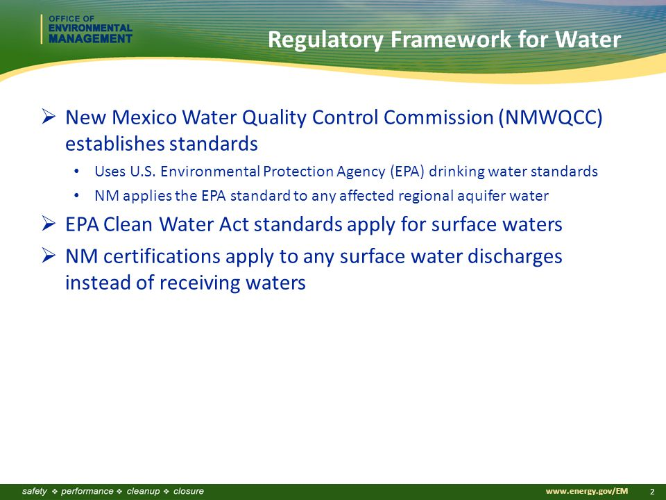 www.energy.gov/EM 2 Regulatory Framework for Water  New Mexico Water Quality Control Commission (NMWQCC) establishes standards Uses U.S.