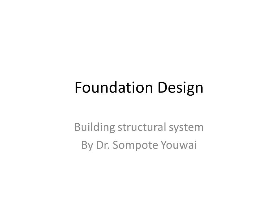 Foundation Design Building structural system By Dr. Sompote Youwai