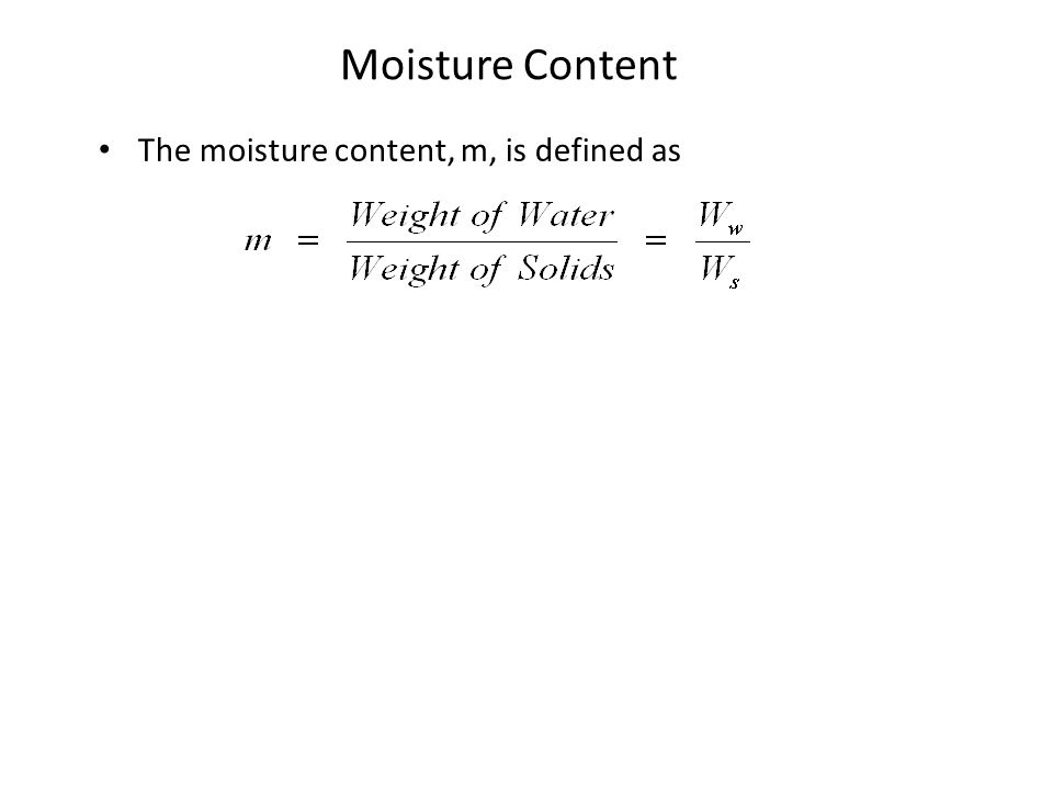 Moisture Content The moisture content, m, is defined as