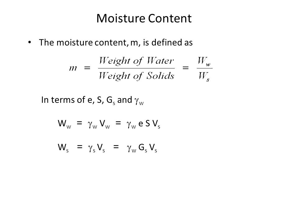 Moisture Content The moisture content, m, is defined as In terms of e, S, G s and  w W w =  w  V w =  w  e S V s W s =  s V s =  w G s V s