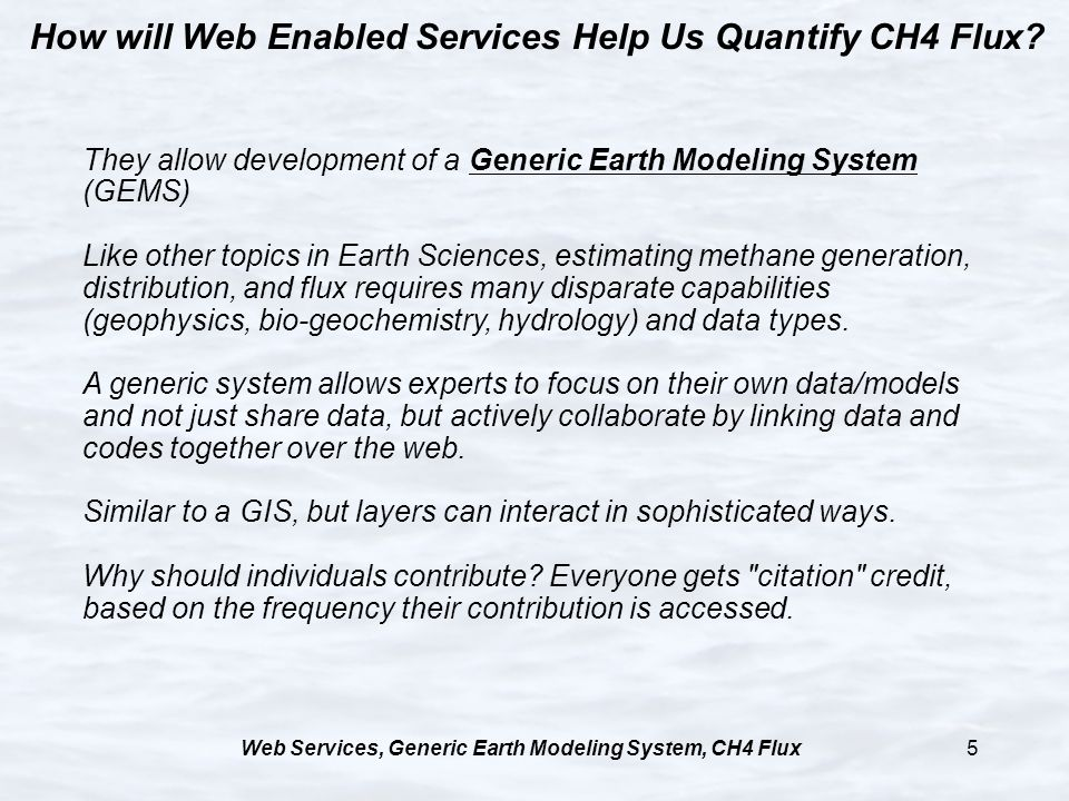 Web Services, Generic Earth Modeling System, CH4 Flux5 How will Web Enabled Services Help Us Quantify CH4 Flux? They allow development of a Generic Ea