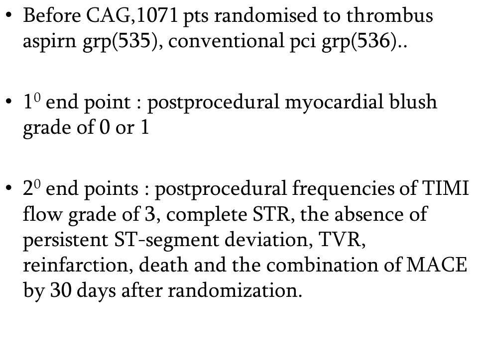 Before CAG,1071 pts randomised to thrombus aspirn grp(535), conventional pci grp(536)..