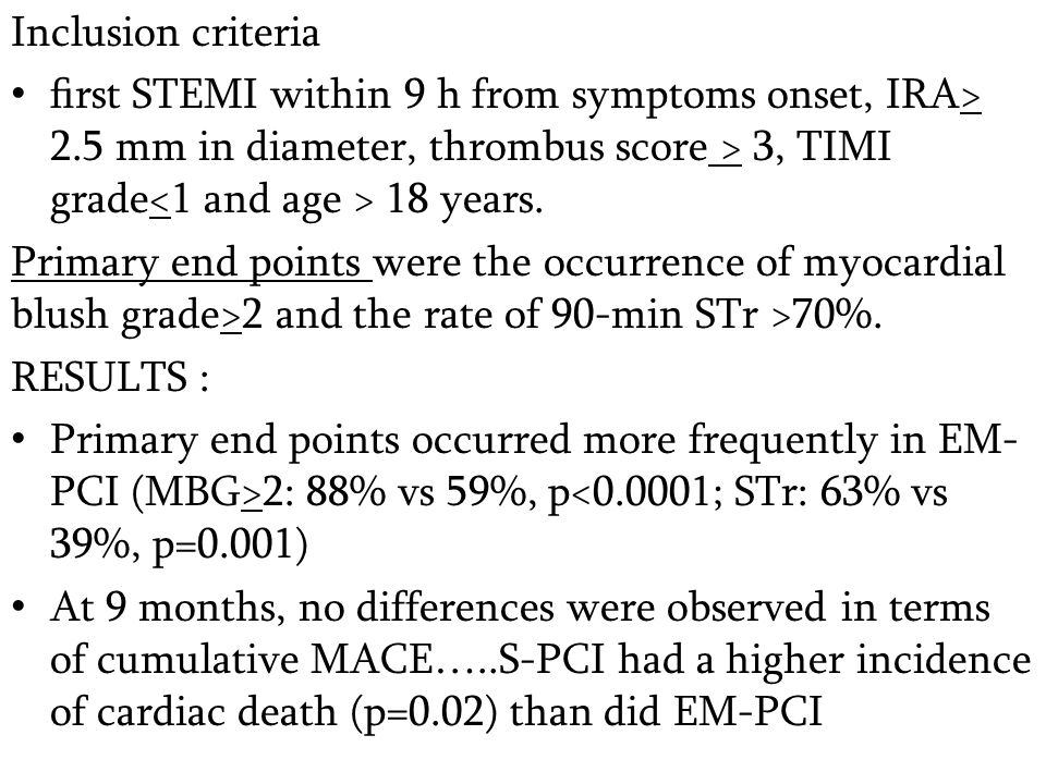 Inclusion criteria first STEMI within 9 h from symptoms onset, IRA> 2.5 mm in diameter, thrombus score > 3, TIMI grade 18 years.