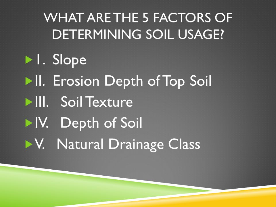 WHAT ARE THE 5 FACTORS OF DETERMINING SOIL USAGE.  1.