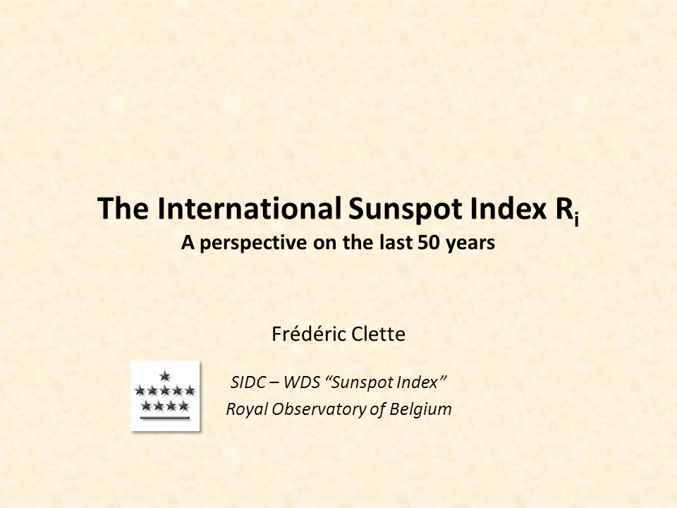 The International Sunspot Index R i A perspective on the last 50 years Frédéric Clette SIDC – WDS Sunspot Index Royal Observatory of Belgium