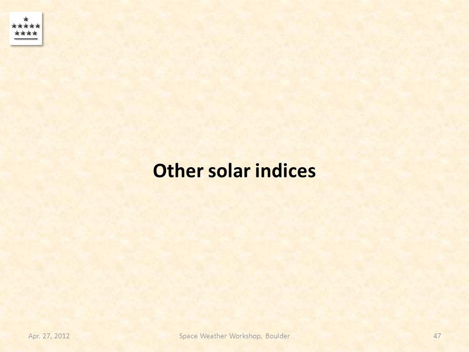 Other solar indices Apr. 27, 201247Space Weather Workshop, Boulder