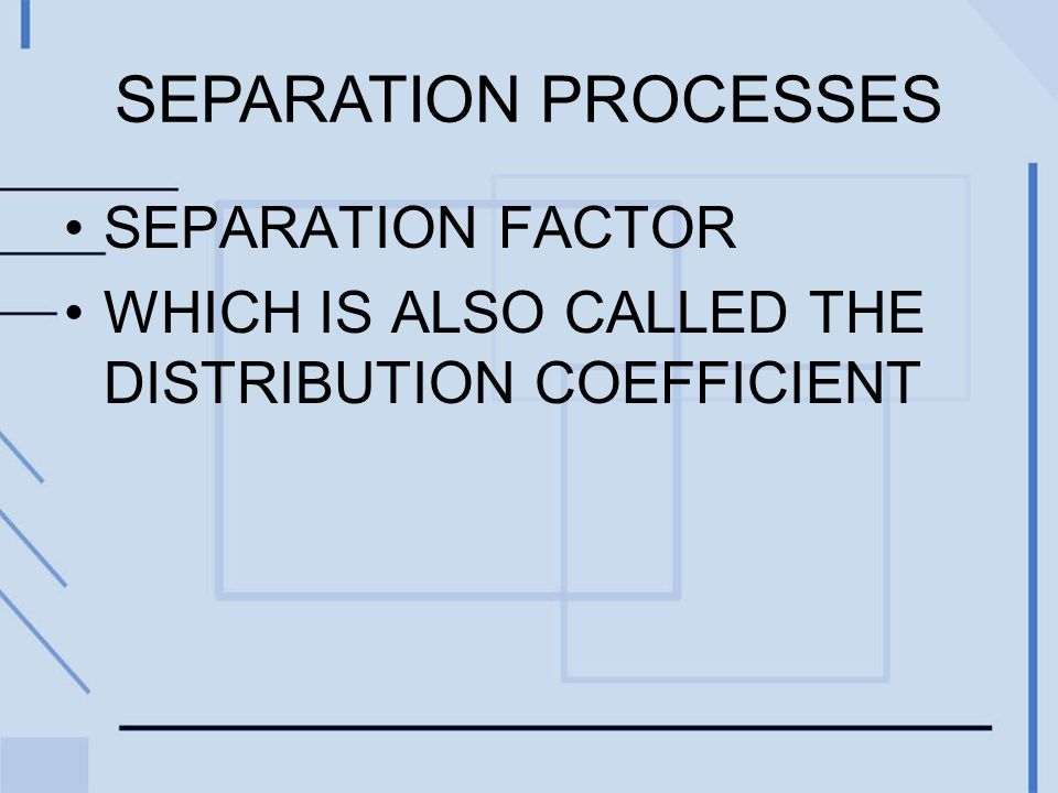 SEPARATION FACTOR WHICH IS ALSO CALLED THE DISTRIBUTION COEFFICIENT