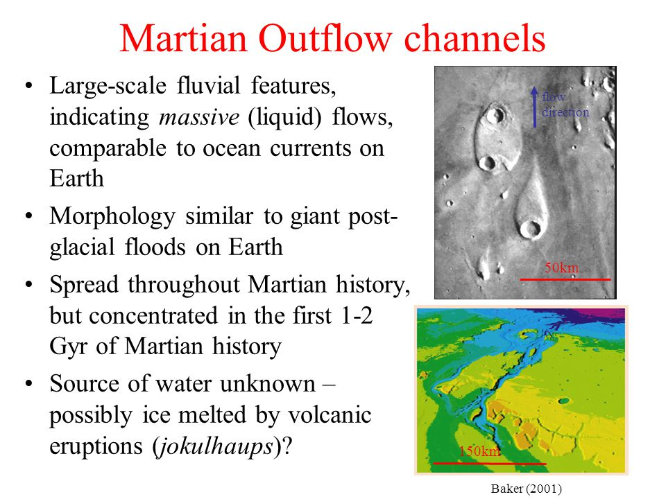 Large-scale fluvial features, indicating massive (liquid) flows, comparable to ocean currents on Earth Morphology similar to giant post- glacial floods on Earth Spread throughout Martian history, but concentrated in the first 1-2 Gyr of Martian history Source of water unknown – possibly ice melted by volcanic eruptions (jokulhaups).