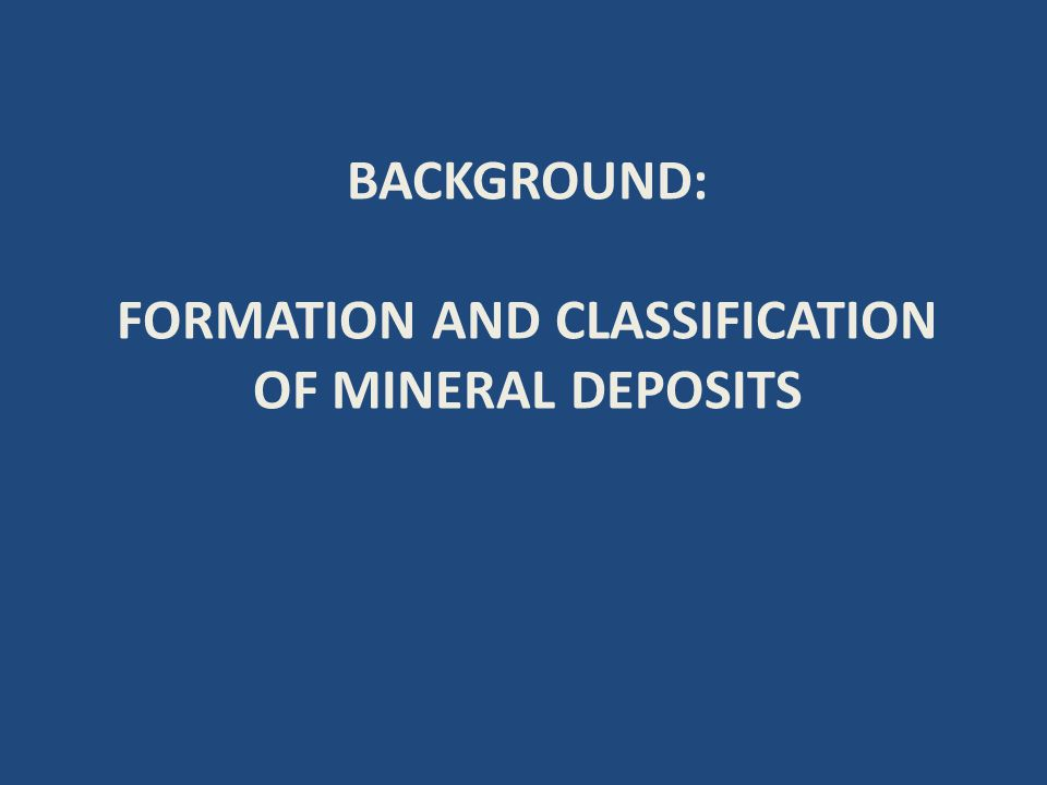 CLASSIFICATION OF ECONOMIC MINERAL DEPOSITS MAGMATIC – HYDROTHERMAL Deposits formed by precipitation of metals from hydrothermal fluids related to magmatic activity.