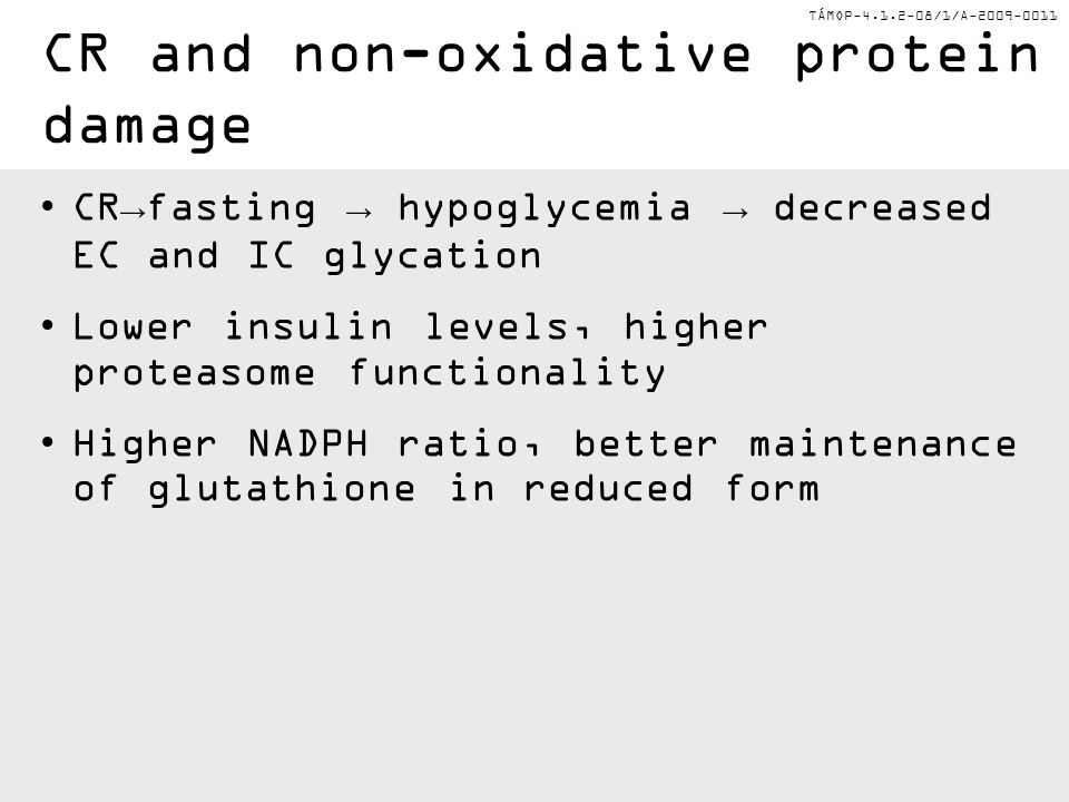 TÁMOP-4.1.2-08/1/A-2009-0011 CR→fasting → hypoglycemia → decreased EC and IC glycation Lower insulin levels, higher proteasome functionality Higher NA