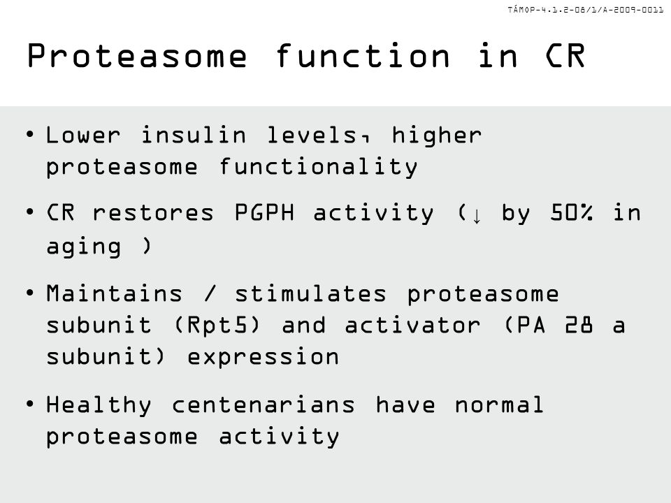 TÁMOP-4.1.2-08/1/A-2009-0011 Lower insulin levels, higher proteasome functionality CR restores PGPH activity (↓ by 50% in aging ) Maintains / stimulat