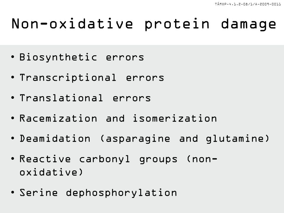 TÁMOP-4.1.2-08/1/A-2009-0011 Biosynthetic errors Transcriptional errors Translational errors Racemization and isomerization Deamidation (asparagine and glutamine) Reactive carbonyl groups (non- oxidative) Serine dephosphorylation Non-oxidative protein damage