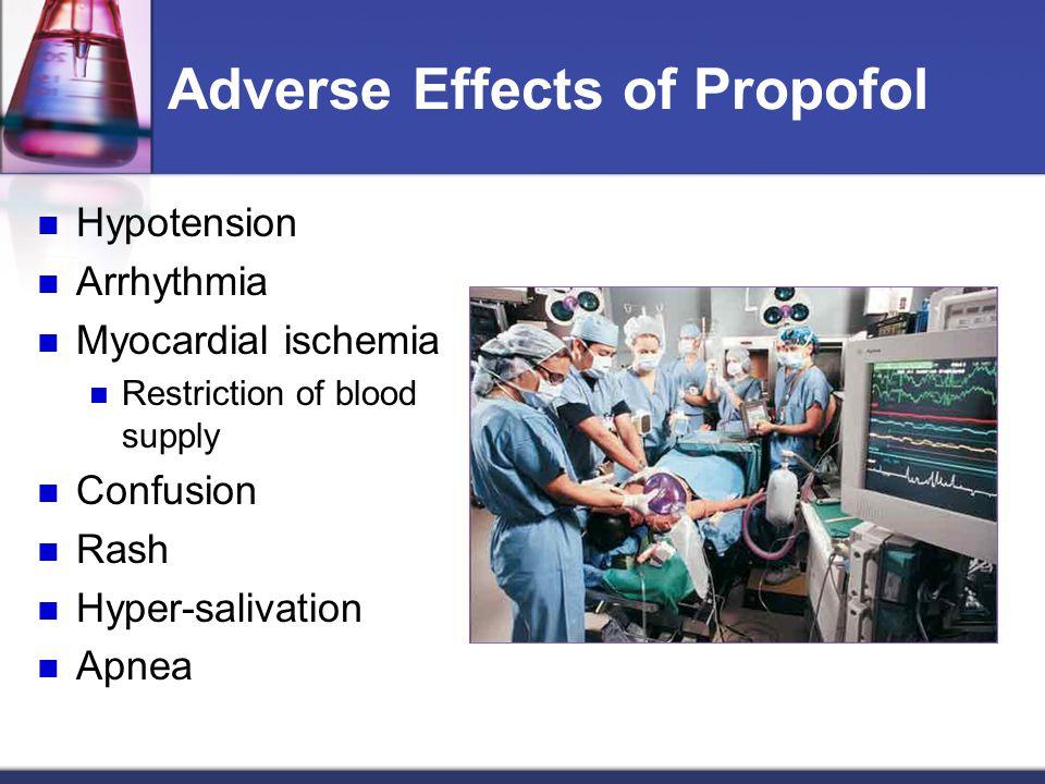 Adverse Effects of Propofol Hypotension Arrhythmia Myocardial ischemia Restriction of blood supply Confusion Rash Hyper-salivation Apnea