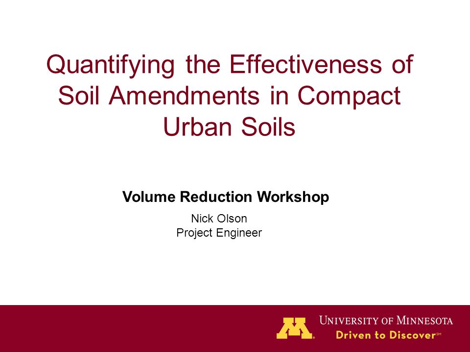 Quantifying the Effectiveness of Soil Amendments in Compact Urban Soils Volume Reduction Workshop Nick Olson Project Engineer