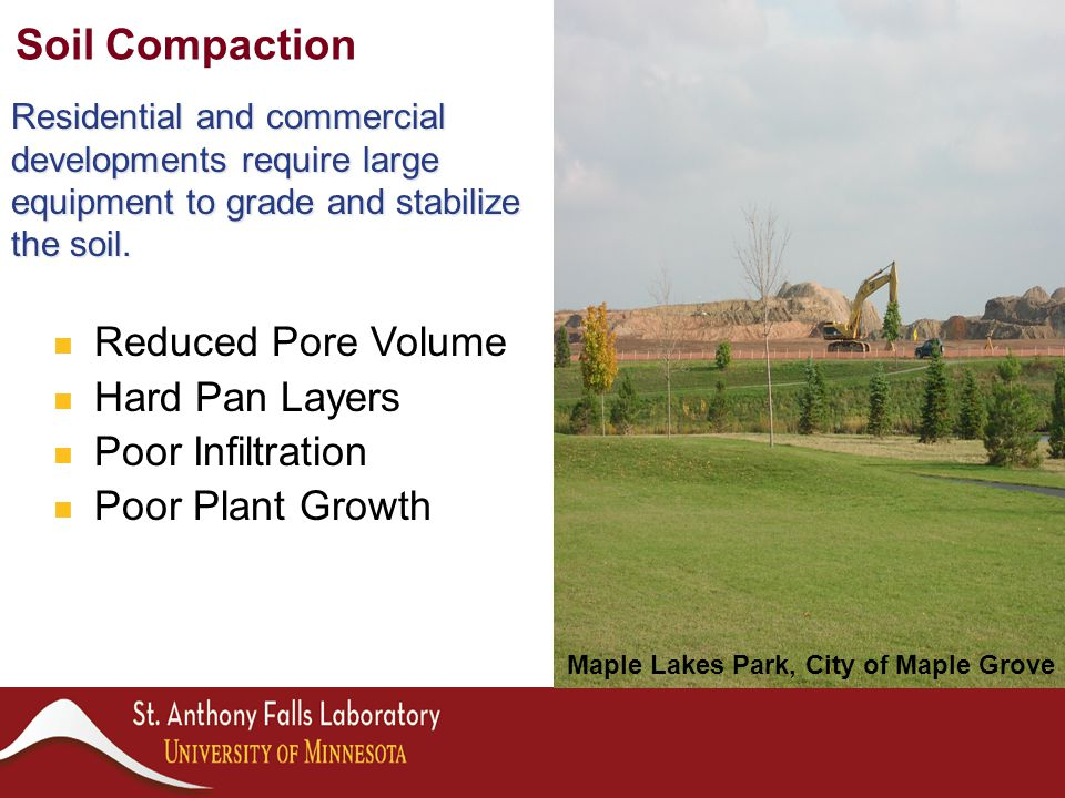 Soil Compaction Residential and commercial developments require large equipment to grade and stabilize the soil. Reduced Pore Volume Hard Pan Layers P