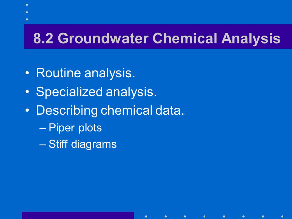 8.2 Groundwater Chemical Analysis Routine analysis.