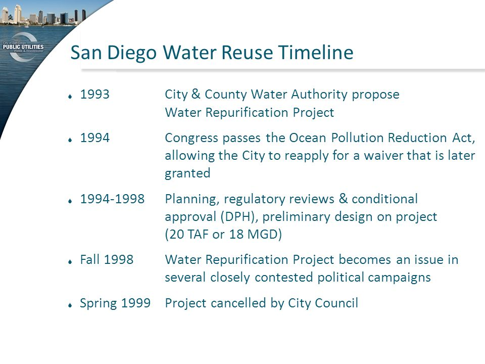 San Diego Water Reuse Timeline  1993 City & County Water Authority propose Water Repurification Project  1994Congress passes the Ocean Pollution Red