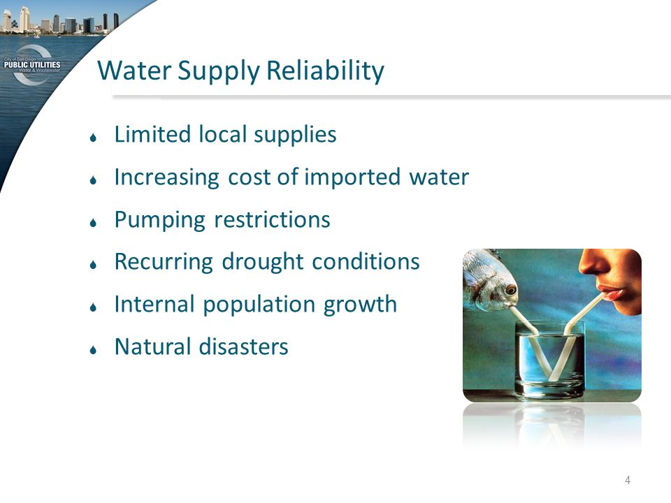 Water Supply Reliability  Limited local supplies  Increasing cost of imported water  Pumping restrictions  Recurring drought conditions  Internal