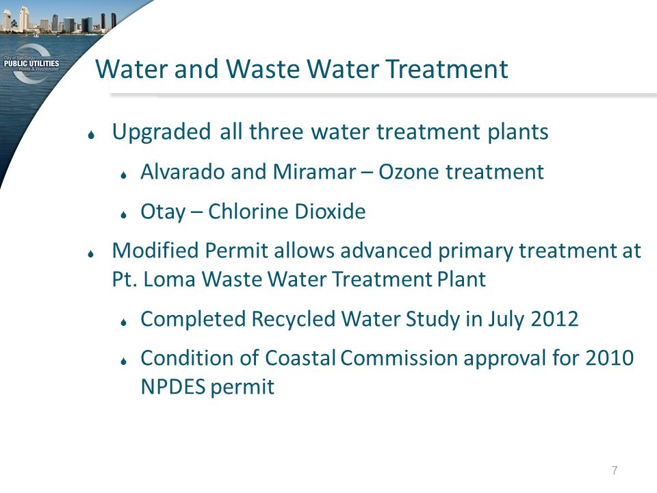 Water and Waste Water Treatment  Upgraded all three water treatment plants  Alvarado and Miramar – Ozone treatment  Otay – Chlorine Dioxide  Modif