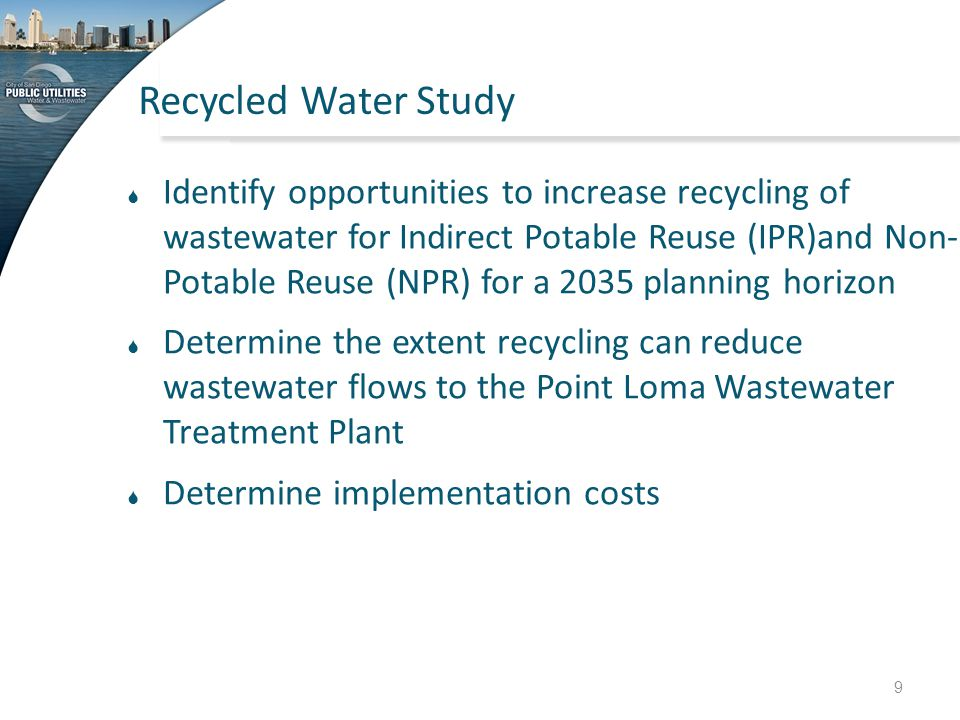 Recycled Water Study  Identify opportunities to increase recycling of wastewater for Indirect Potable Reuse (IPR)and Non- Potable Reuse (NPR) for a 2