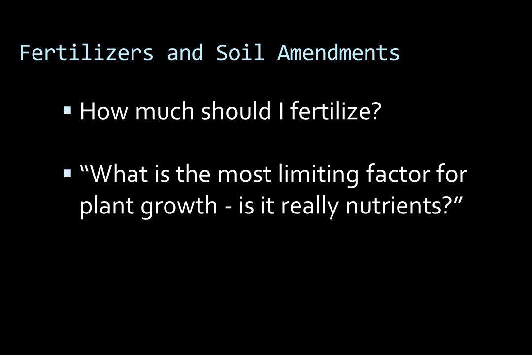 Fertilizers and Soil Amendments  How much should I fertilize.