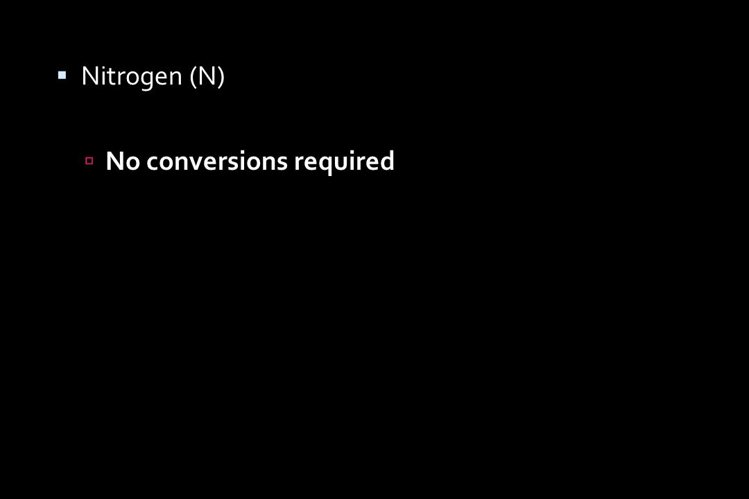  Nitrogen (N)  No conversions required
